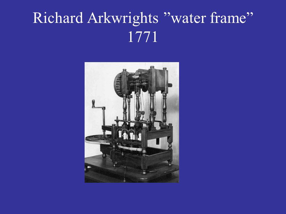 "Richard Arkwrights ""water frame"" 1771"