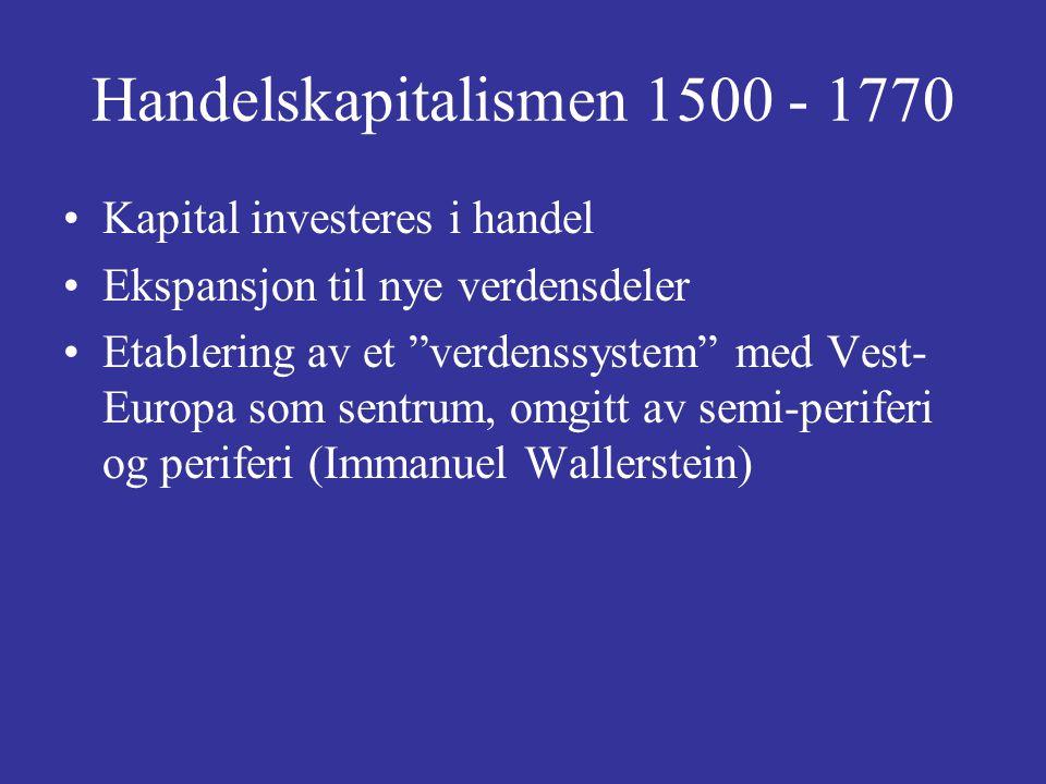 """Handelskapitalismen 1500 - 1770 Kapital investeres i handel Ekspansjon til nye verdensdeler Etablering av et """"verdenssystem"""" med Vest- Europa som sent"""