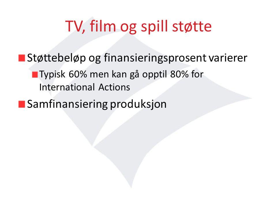 TV, film og spill støtte Støttebeløp og finansieringsprosent varierer Typisk 60% men kan gå opptil 80% for International Actions Samfinansiering produksjon