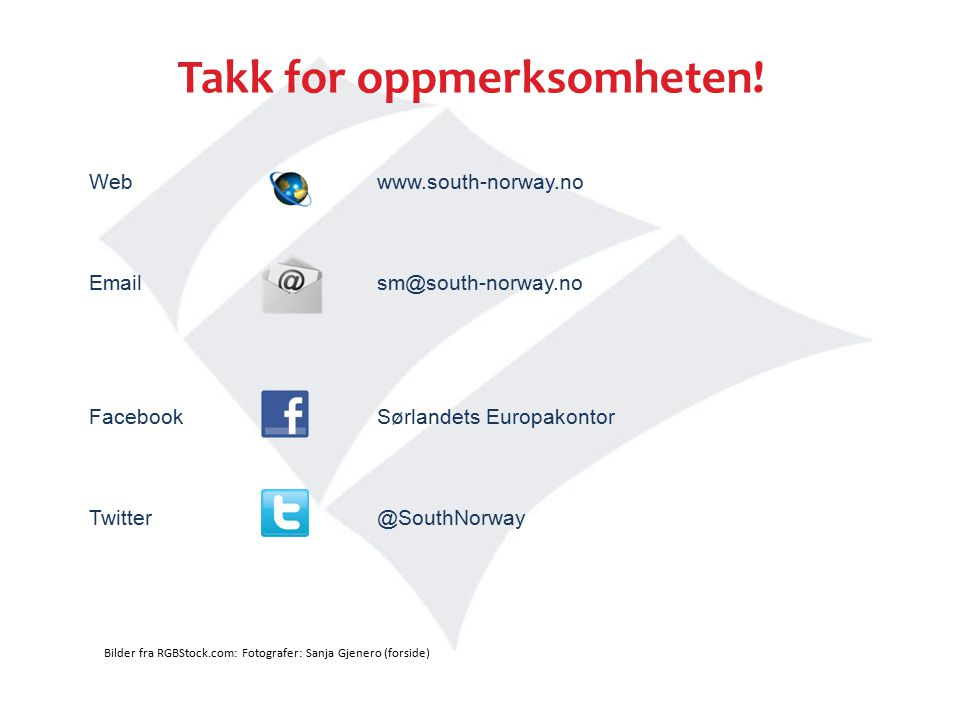 Webwww.south-norway.no Emailsm@south-norway.no FacebookSørlandets Europakontor Twitter@SouthNorway Takk for oppmerksomheten.