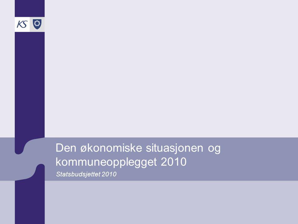 Den økonomiske situasjonen og kommuneopplegget 2010 Statsbudsjettet 2010