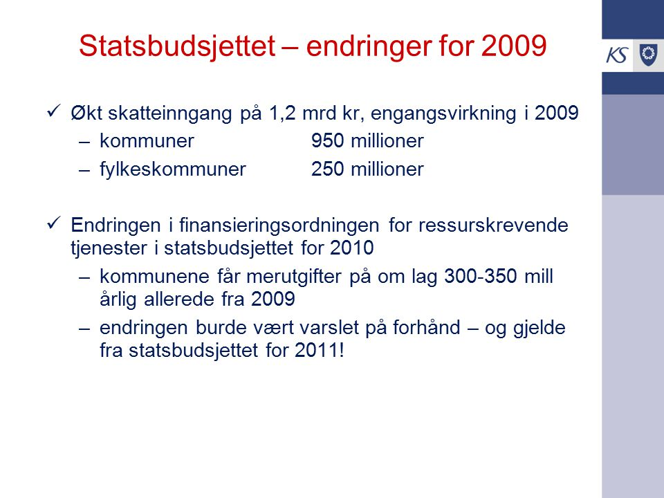 Kommuneopplegget 2010 målt i forhold til RNB 2009, mrd 2010-kr Frie inntekter4,2 Kommunene 2,7 Fylkeskommunene 1,5 Forsterket opplæring mm0,7 Øremerkede overføringer2,8 Gebyrinntekter0,2 Samlede inntekter8,0 Kompensasjon for pris- og kostnadsvekst (deflator) kommer i tillegg: 3,1 pst (mot 4,1 pst for 2009)