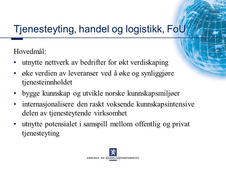 Tjenesteyting, handel og logistikk, FoU Hovedmål: utnytte nettverk av bedrifter for økt verdiskaping øke verdien av leveranser ved å øke og synliggjør
