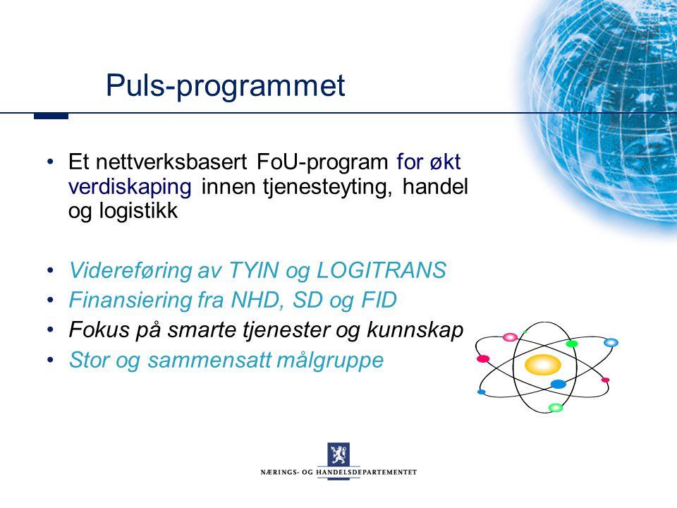 Puls-programmet Et nettverksbasert FoU-program for økt verdiskaping innen tjenesteyting, handel og logistikk Videreføring av TYIN og LOGITRANS Finansiering fra NHD, SD og FID Fokus på smarte tjenester og kunnskap Stor og sammensatt målgruppe