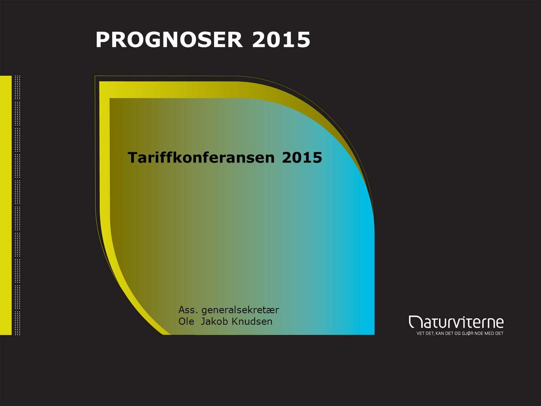 PROGNOSER 2015 Tariffkonferansen 2015 Ass. generalsekretær Ole Jakob Knudsen