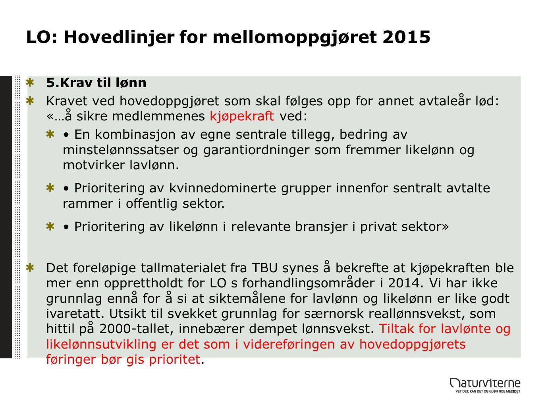 13 LO: Hovedlinjer for mellomoppgjøret 2015 5.Krav til lønn Kravet ved hovedoppgjøret som skal følges opp for annet avtaleår lød: «…å sikre medlemmene