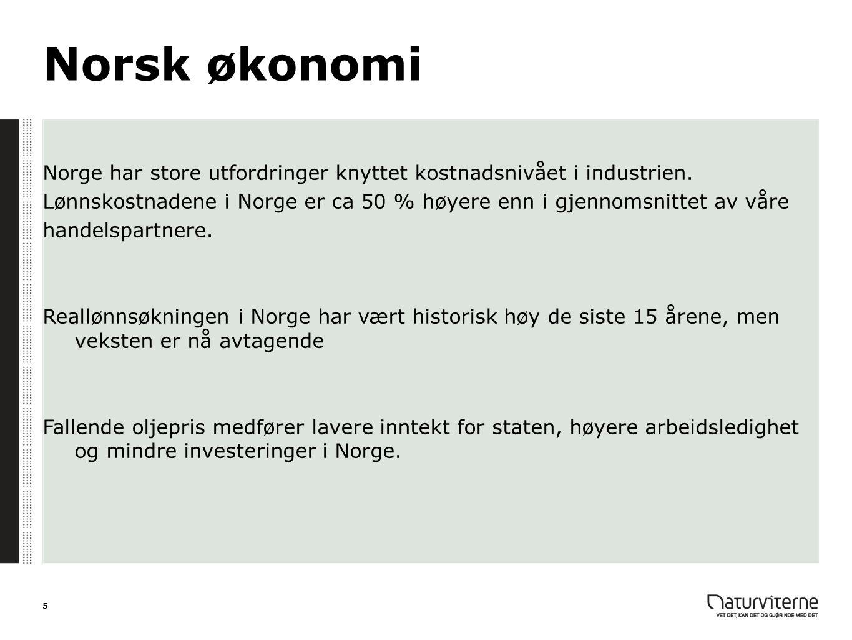 Norsk økonomi Norge har store utfordringer knyttet kostnadsnivået i industrien. Lønnskostnadene i Norge er ca 50 % høyere enn i gjennomsnittet av våre