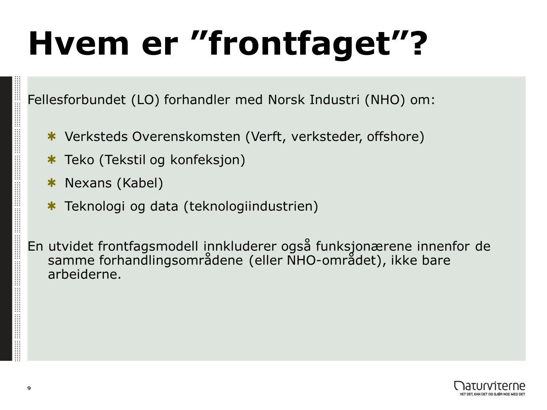 """Hvem er """"frontfaget""""? Fellesforbundet (LO) forhandler med Norsk Industri (NHO) om: Verksteds Overenskomsten (Verft, verksteder, offshore) Teko (Teksti"""