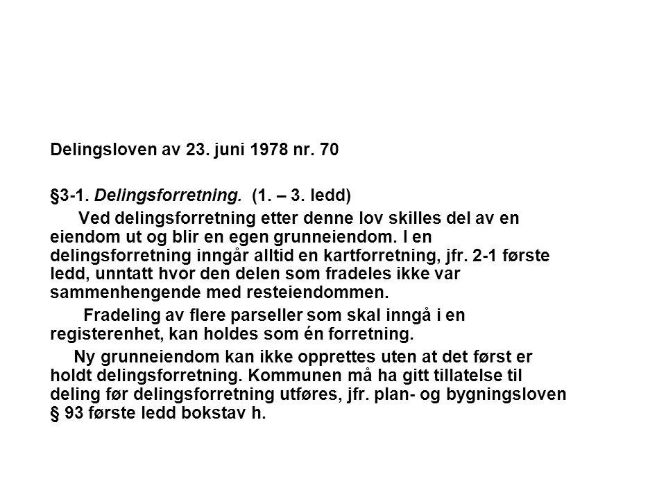 Delingsloven av 23. juni 1978 nr. 70 §3-1. Delingsforretning. (1. – 3. ledd) Ved delingsforretning etter denne lov skilles del av en eiendom ut og bli