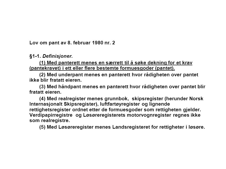 Lov om pant av 8. februar 1980 nr. 2 §1-1. Definisjoner. (1) Med panterett menes en særrett til å søke dekning for et krav (pantekravet) i ett eller f
