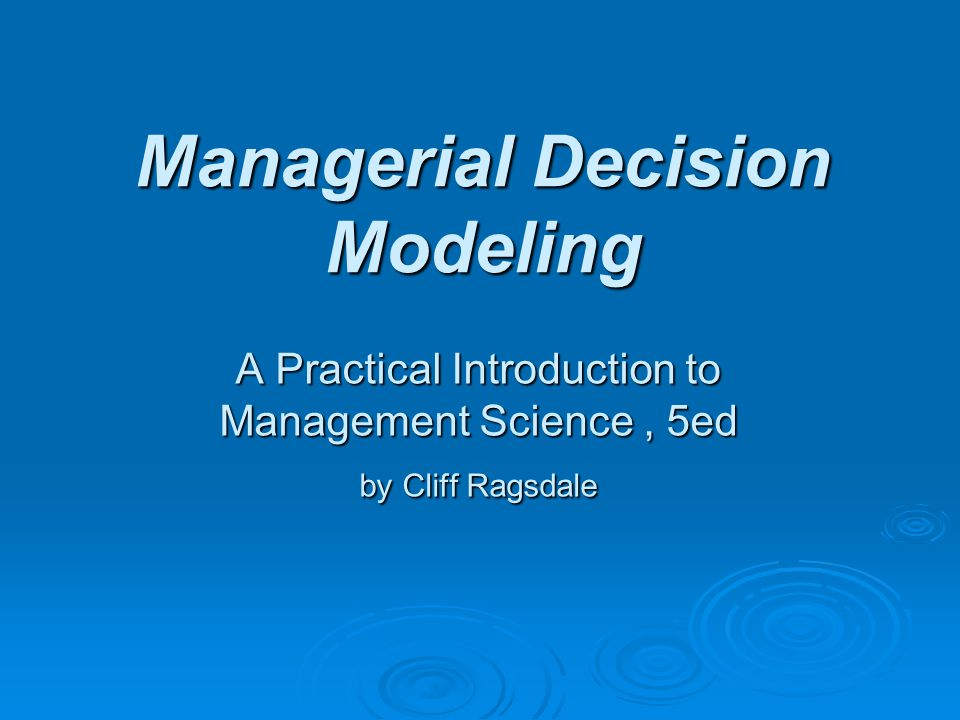 Managerial Decision Modeling A Practical Introduction to Management Science, 5ed by Cliff Ragsdale