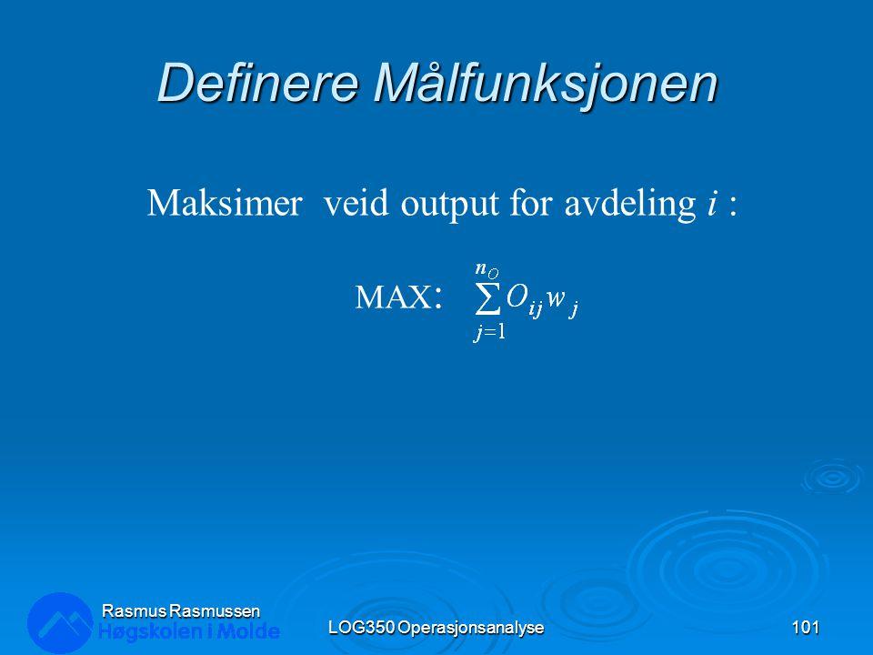 Definere Målfunksjonen LOG350 Operasjonsanalyse101 Rasmus Rasmussen Maksimer veid output for avdeling i : MAX :