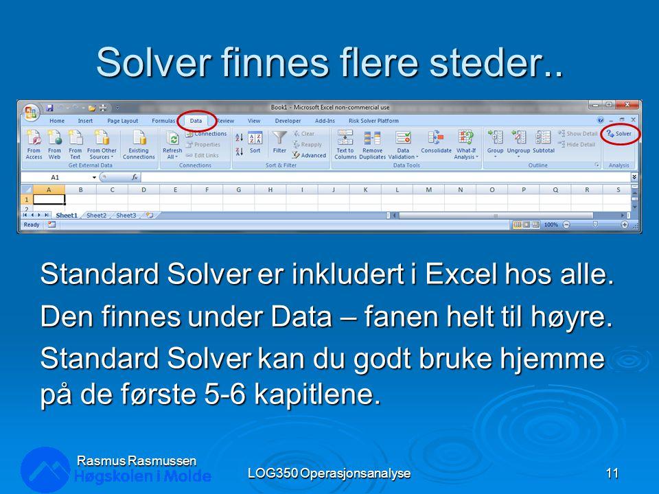 Solver finnes flere steder.. Standard Solver er inkludert i Excel hos alle. Den finnes under Data – fanen helt til høyre. Standard Solver kan du godt