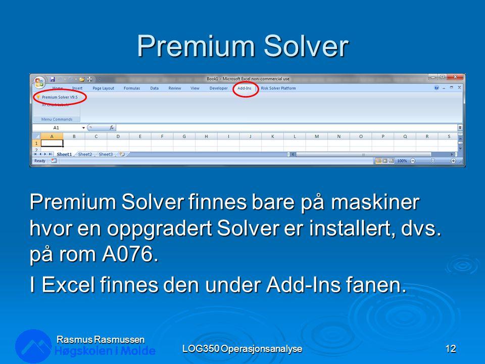 Premium Solver LOG350 Operasjonsanalyse12 Rasmus Rasmussen Premium Solver finnes bare på maskiner hvor en oppgradert Solver er installert, dvs. på rom