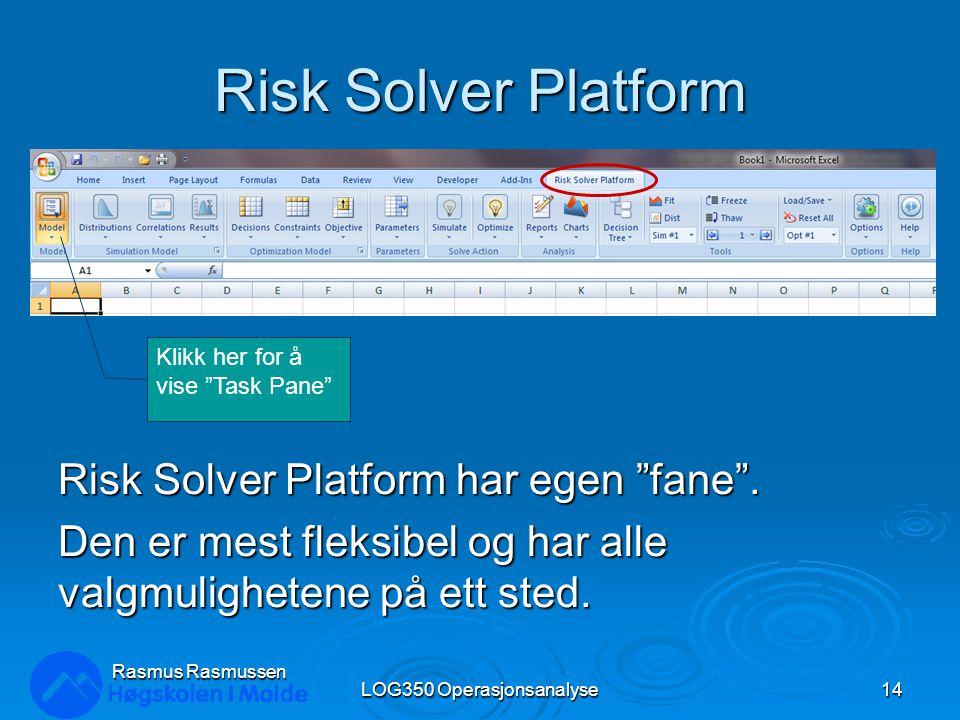 """Risk Solver Platform LOG350 Operasjonsanalyse14 Rasmus Rasmussen Risk Solver Platform har egen """"fane"""". Den er mest fleksibel og har alle valgmulighete"""