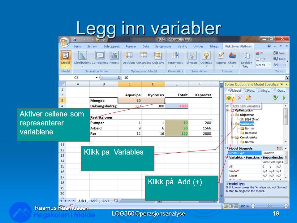 Legg inn variabler LOG350 Operasjonsanalyse19 Rasmus Rasmussen Aktiver cellene som representerer variablene Klikk på Variables Klikk på Add (+)