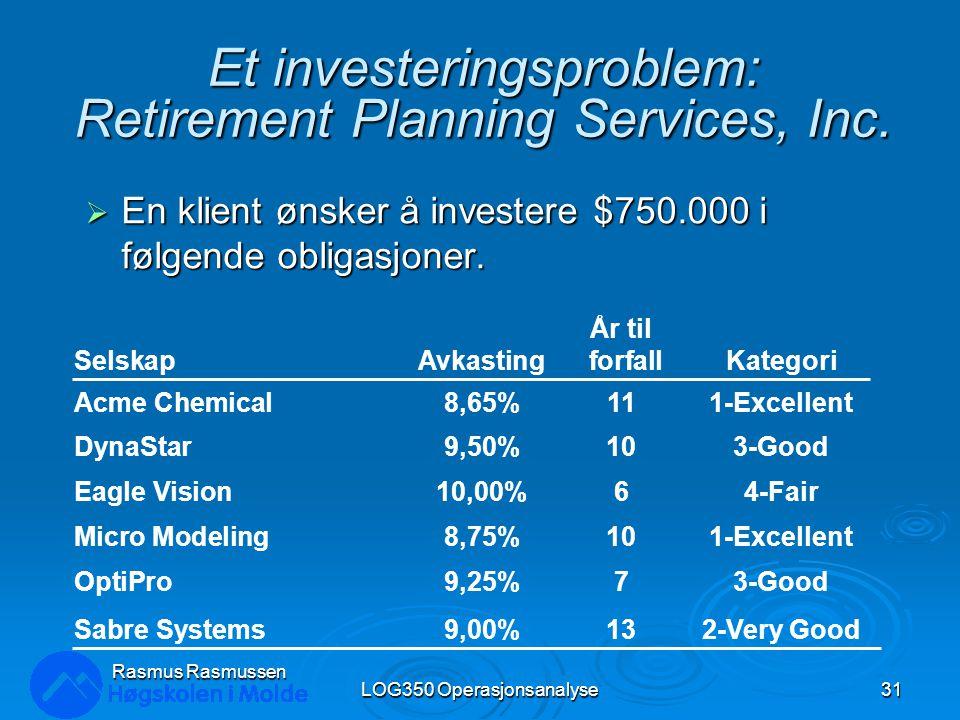 Et investeringsproblem: Retirement Planning Services, Inc.  En klient ønsker å investere $750.000 i følgende obligasjoner. LOG350 Operasjonsanalyse31