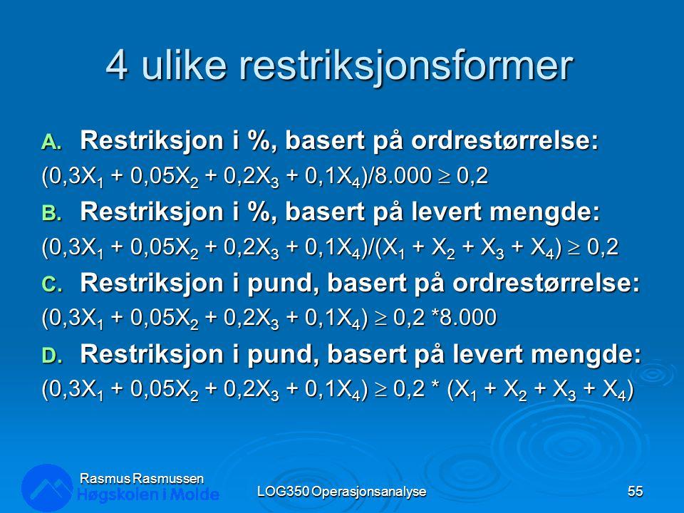 4 ulike restriksjonsformer A. Restriksjon i %, basert på ordrestørrelse: (0,3X 1 + 0,05X 2 + 0,2X 3 + 0,1X 4 )/8.000  0,2 B. Restriksjon i %, basert