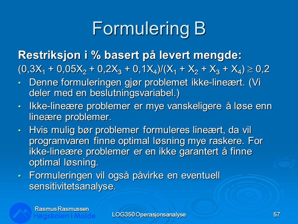 Formulering B Restriksjon i % basert på levert mengde: (0,3X 1 + 0,05X 2 + 0,2X 3 + 0,1X 4 )/(X 1 + X 2 + X 3 + X 4 )  0,2 Denne formuleringen gjør problemet ikke-lineært.