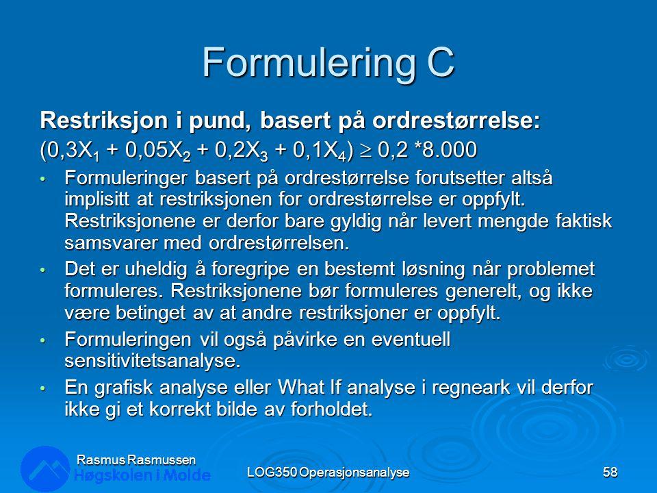 Formulering C Restriksjon i pund, basert på ordrestørrelse: (0,3X 1 + 0,05X 2 + 0,2X 3 + 0,1X 4 )  0,2 *8.000 Formuleringer basert på ordrestørrelse forutsetter altså implisitt at restriksjonen for ordrestørrelse er oppfylt.