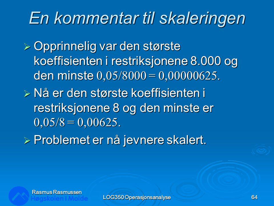 En kommentar til skaleringen  Opprinnelig var den største koeffisienten i restriksjonene 8.000 og den minste 0,05/8000 = 0,00000625.  Nå er den stør