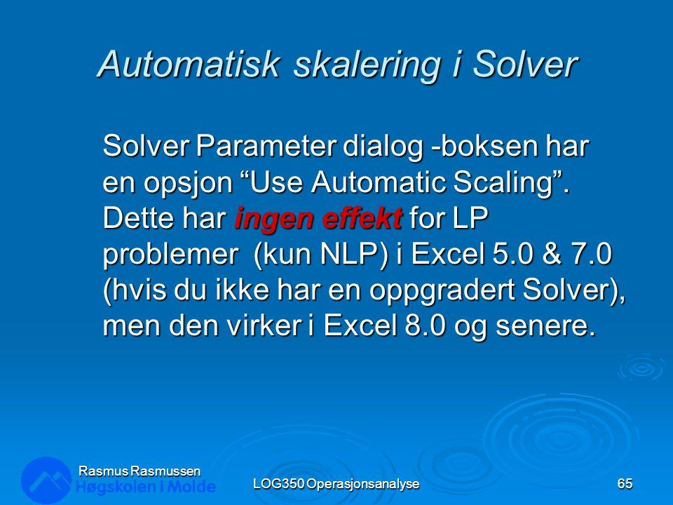 """Automatisk skalering i Solver Solver Parameter dialog -boksen har en opsjon """"Use Automatic Scaling"""". Dette har ingen effekt for LP problemer (kun NLP)"""