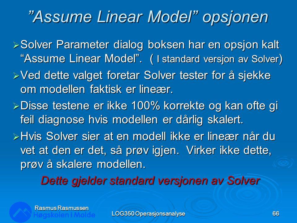 """""""Assume Linear Model"""" opsjonen  Solver Parameter dialog boksen har en opsjon kalt """"Assume Linear Model"""". ( I standard versjon av Solver )  Ved dette"""