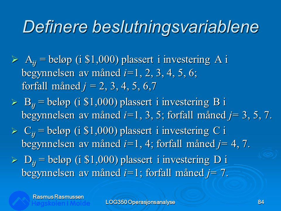 Definere beslutningsvariablene  A ij = beløp (i $1,000) plassert i investering A i begynnelsen av måned i=1, 2, 3, 4, 5, 6; forfall måned j = 2, 3, 4, 5, 6,7  B ij = beløp (i $1,000) plassert i investering B i begynnelsen av måned i=1, 3, 5; forfall måned j= 3, 5, 7.