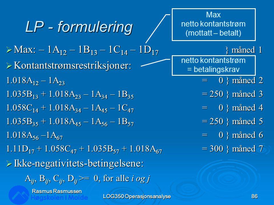 LP - formulering  Max: – 1A 12 – 1B 13 – 1C 14 – 1D 17 } måned 1  Kontantstrømsrestriksjoner: 1.018A 12 – 1A 23 = 0 } måned 2 1.035B 13 + 1.018A 23