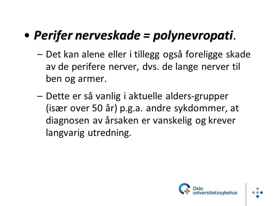 Perifer nerveskade = polynevropati.Perifer nerveskade = polynevropati. –Det kan alene eller i tillegg også foreligge skade av de perifere nerver, dvs.