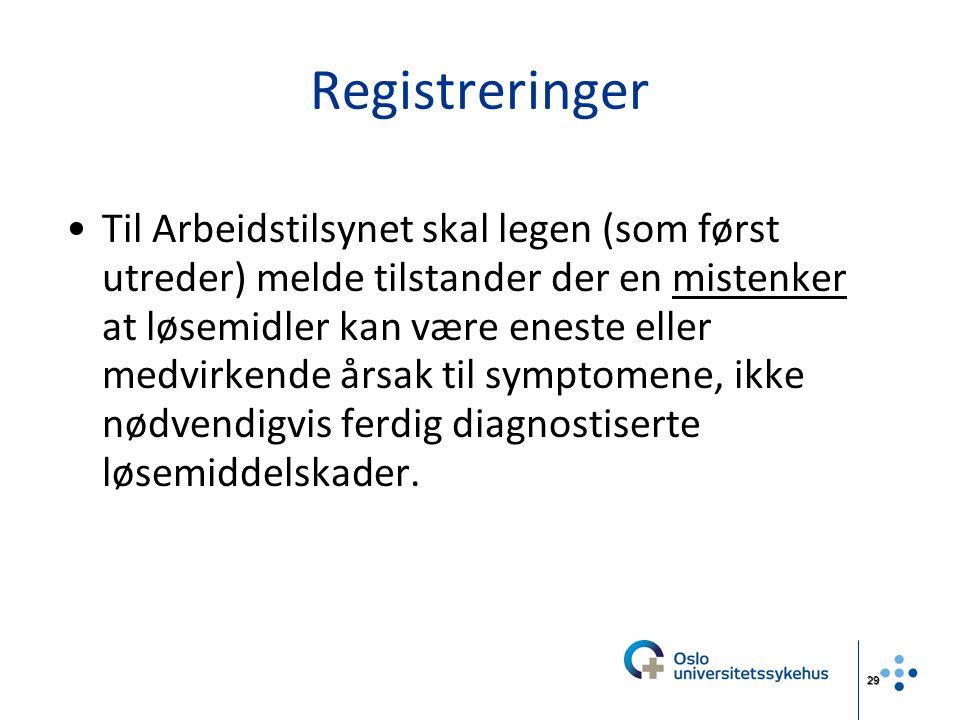 29 Registreringer Til Arbeidstilsynet skal legen (som først utreder) melde tilstander der en mistenker at løsemidler kan være eneste eller medvirkende