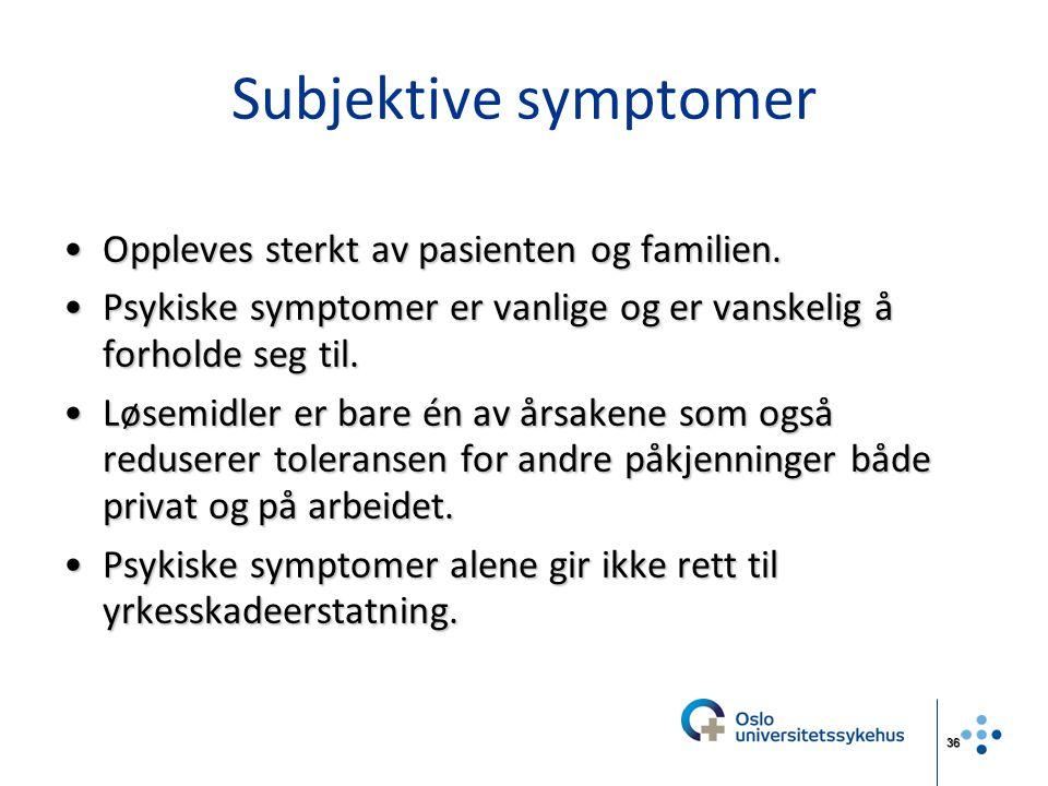 36 Subjektive symptomer Oppleves sterkt av pasienten og familien.Oppleves sterkt av pasienten og familien. Psykiske symptomer er vanlige og er vanskel