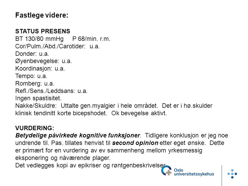 Fastlege videre: STATUS PRESENS BT 130/80 mmHg P 68/min. r.m. Cor/Pulm./Abd./Carotider: u.a. Donder: u.a. Øyenbevegelse: u.a. Koordinasjon: u.a. Tempo