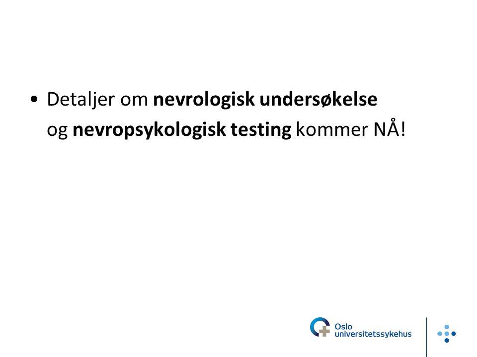 Detaljer om nevrologisk undersøkelse og nevropsykologisk testing kommer NÅ!