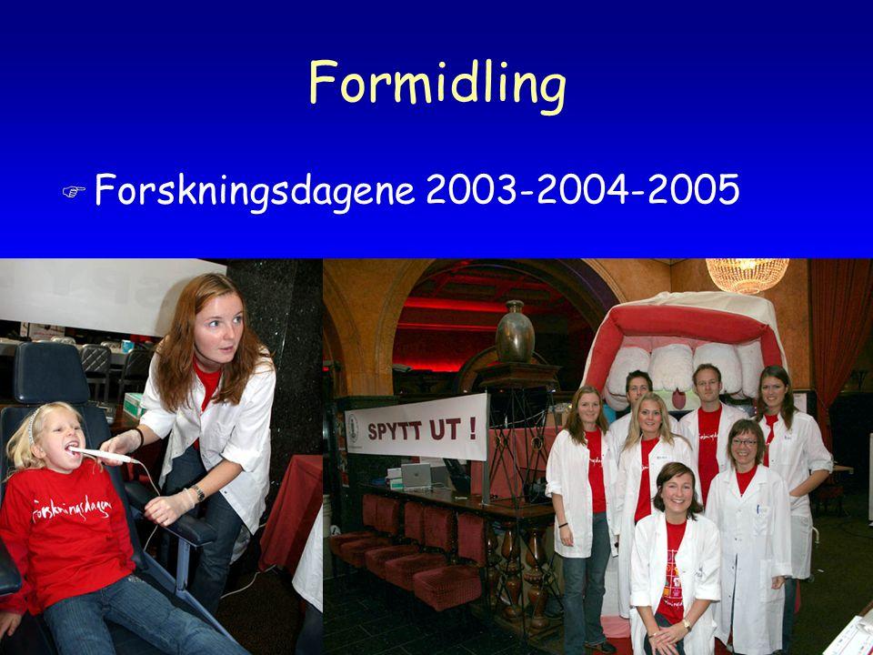 Formidling F Viktig del av DOFs formidlingsaktivitet: –Etterutdanning i regi av Tannlegeforeningen –Nært faglig samarbeid med Tannlegeforeningen og Den offentlige tannhelsetjenesten F Forskningsdagene 2003-2004-2005