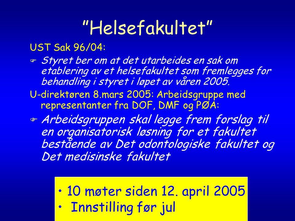 Helsefakultet UST Sak 96/04: F Styret ber om at det utarbeides en sak om etablering av et helsefakultet som fremlegges for behandling i styret i løpet av våren 2005.