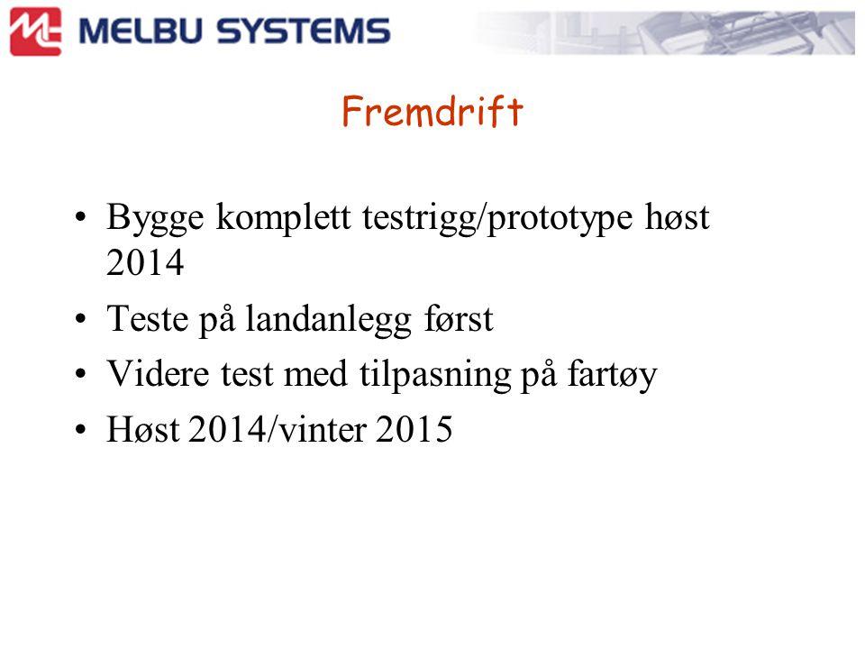 Fremdrift Bygge komplett testrigg/prototype høst 2014 Teste på landanlegg først Videre test med tilpasning på fartøy Høst 2014/vinter 2015