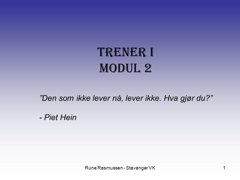 """Rune Rasmussen - Stavanger VK1 Trener I Modul 2 """"Den som ikke lever nå, lever ikke. Hva gjør du?"""" - Piet Hein"""
