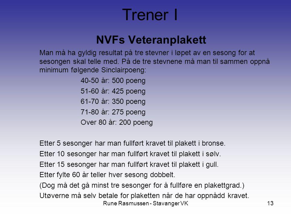 Rune Rasmussen - Stavanger VK13 NVFs Veteranplakett Man må ha gyldig resultat på tre stevner i løpet av en sesong for at sesongen skal telle med. På d