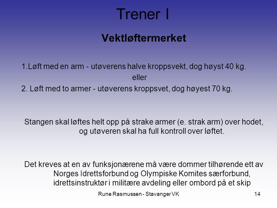 Rune Rasmussen - Stavanger VK14 Vektløftermerket 1.Løft med en arm - utøverens halve kroppsvekt, dog høyst 40 kg. eller 2. Løft med to armer - utøvere