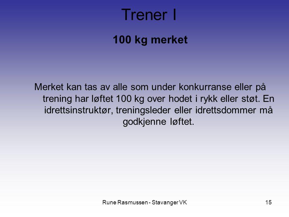 Rune Rasmussen - Stavanger VK15 100 kg merket Merket kan tas av alle som under konkurranse eller på trening har løftet 100 kg over hodet i rykk eller støt.