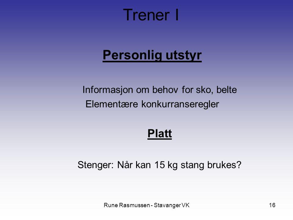 Rune Rasmussen - Stavanger VK16 Personlig utstyr Informasjon om behov for sko, belte Elementære konkurranseregler Platt Stenger: Når kan 15 kg stang brukes.