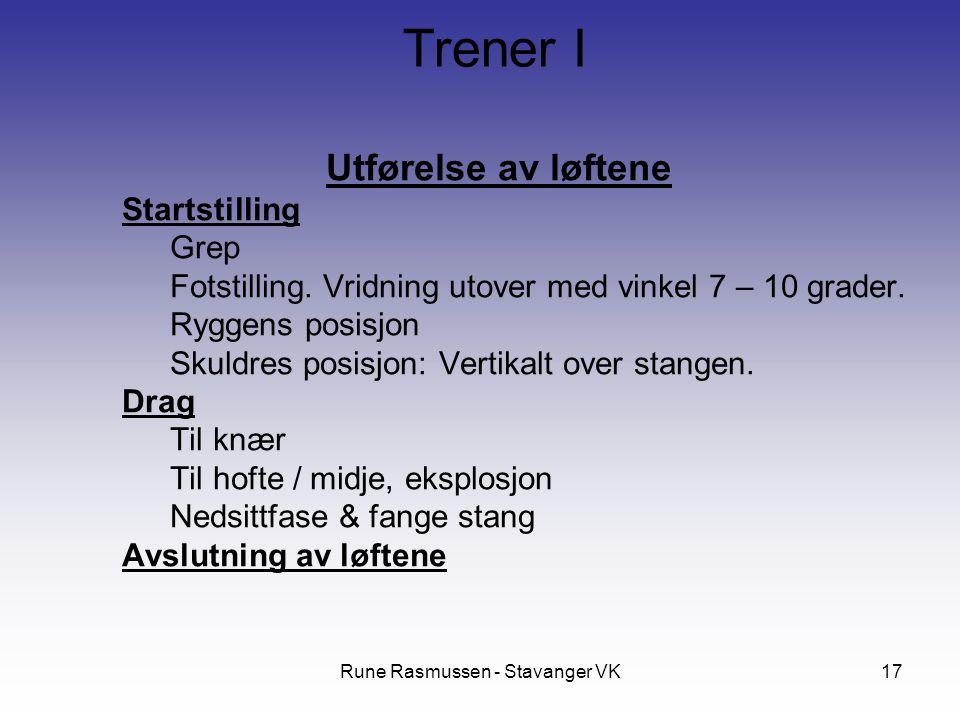 Rune Rasmussen - Stavanger VK17 Utførelse av løftene Startstilling Grep Fotstilling. Vridning utover med vinkel 7 – 10 grader. Ryggens posisjon Skuldr