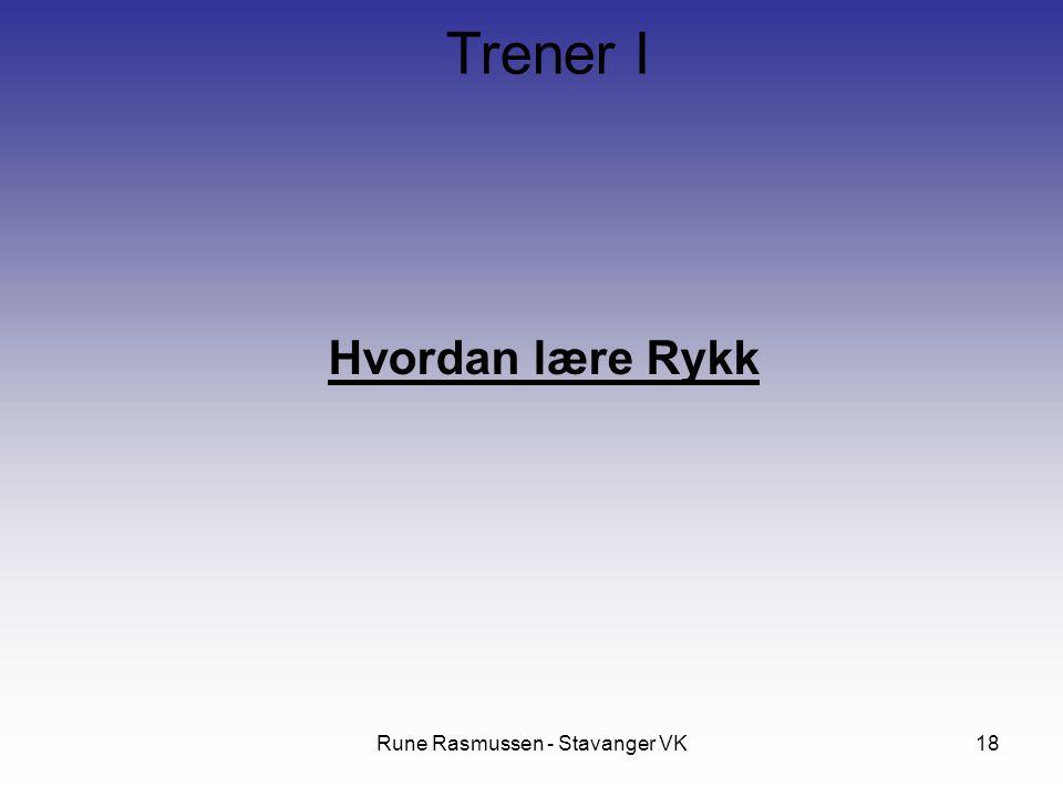 Rune Rasmussen - Stavanger VK18 Hvordan lære Rykk Trener I