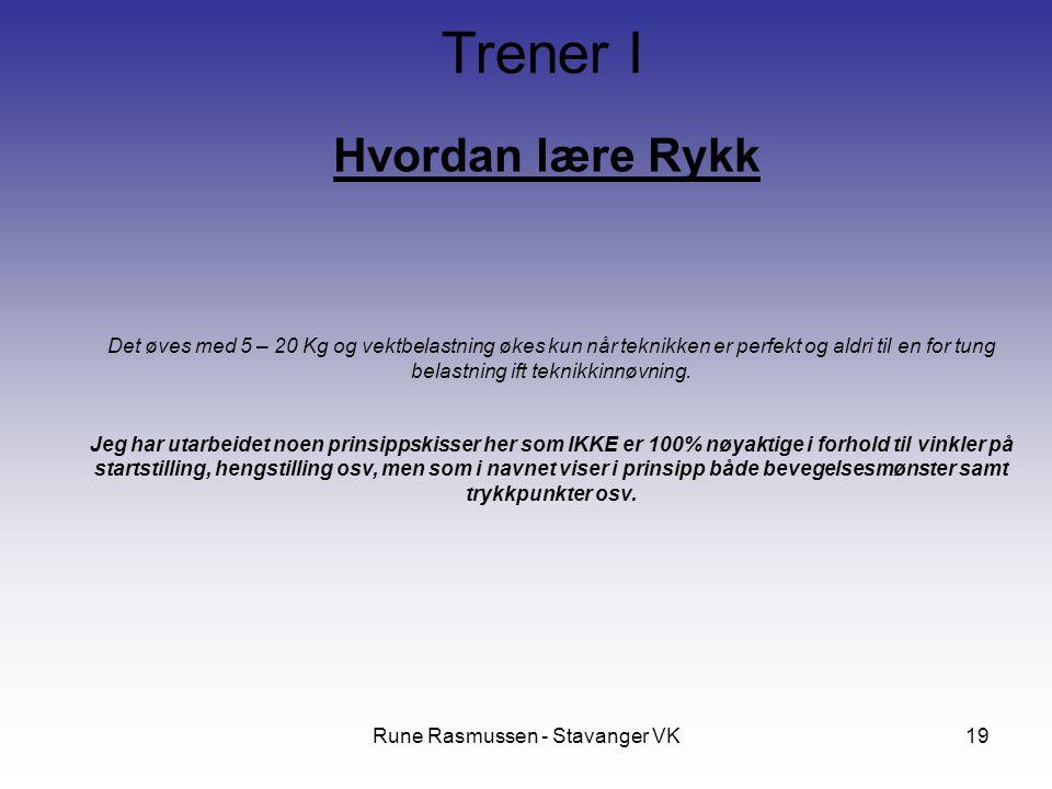 Rune Rasmussen - Stavanger VK19 Hvordan lære Rykk Trener I Det øves med 5 – 20 Kg og vektbelastning økes kun når teknikken er perfekt og aldri til en for tung belastning ift teknikkinnøvning.