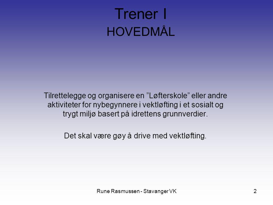 Rune Rasmussen - Stavanger VK2 HOVEDMÅL Tilrettelegge og organisere en Løfterskole eller andre aktiviteter for nybegynnere i vektløfting i et sosialt og trygt miljø basert på idrettens grunnverdier.