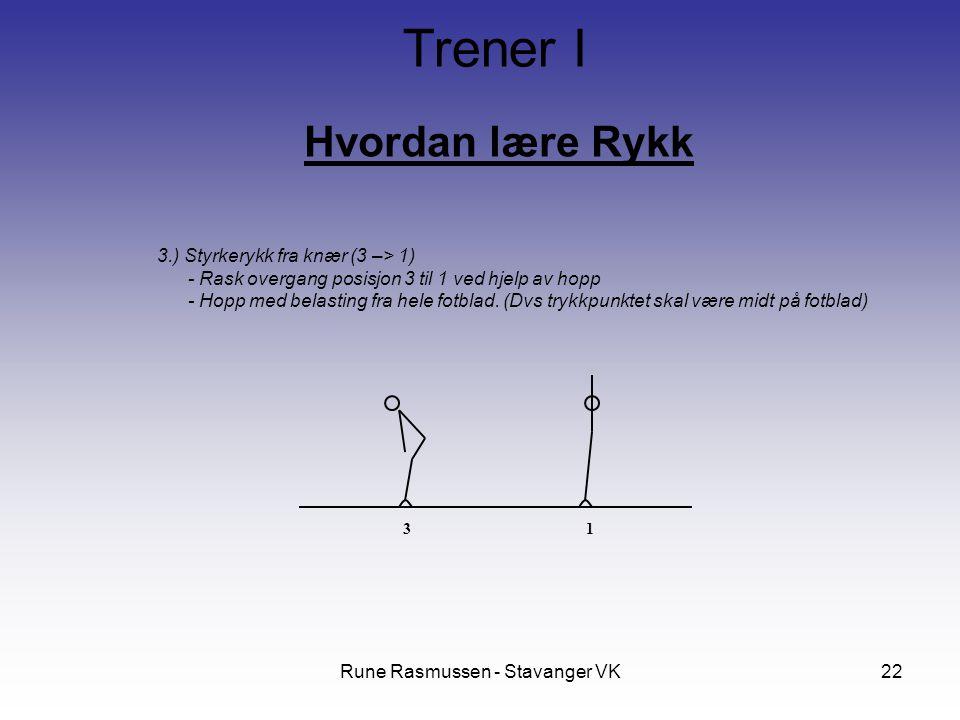 Rune Rasmussen - Stavanger VK22 Hvordan lære Rykk Trener I 3.) Styrkerykk fra knær (3 –> 1) - Rask overgang posisjon 3 til 1 ved hjelp av hopp - Hopp med belasting fra hele fotblad.