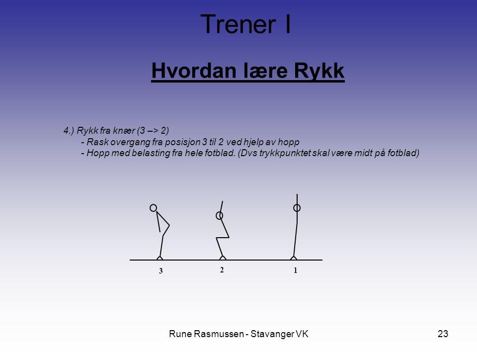 Rune Rasmussen - Stavanger VK23 Hvordan lære Rykk Trener I 4.) Rykk fra knær (3 –> 2) - Rask overgang fra posisjon 3 til 2 ved hjelp av hopp - Hopp med belasting fra hele fotblad.