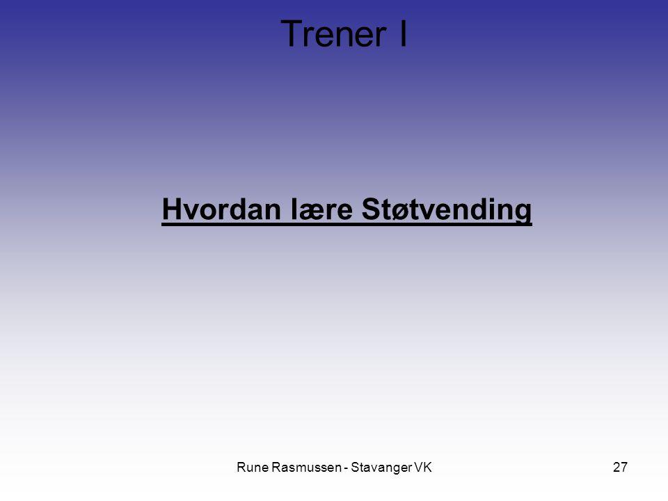 Rune Rasmussen - Stavanger VK27 Hvordan lære Støtvending Trener I