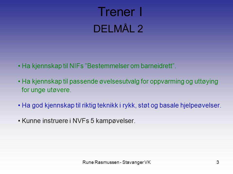 """Rune Rasmussen - Stavanger VK3 DELMÅL 2 Ha kjennskap til NIFs """"Bestemmelser om barneidrett"""". Ha kjennskap til passende øvelsesutvalg for oppvarming og"""